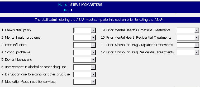 The Adolescent Self Assessment Profile ASAP-II Rating form allows the clinician to view the recommended treatment guidelines, select the normative group to compare the adolescent offender against, view the critical assessment items and assessment summary, and make the treatment recommendation. It also allows the clinician to enter any additional information regarding the treatment of the adolescent's drug abuse or drug dependancy or alcohol abuse, alcoholism, or alcohol dependancy.
